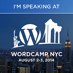 I'm Speaking at of WordCamp NYC – August 2-3, 2014